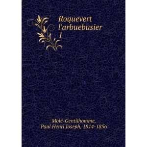 Roquevert larbuebusier. 1: Paul Henri Joseph, 1814 1856