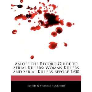 An off the Record Guide to Serial Killers: Woman Killers