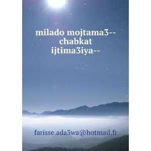 mojtama3  chabkat ijtima3iya   farisse.ada3wa@hotmail.fr Books