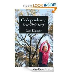 Codependency, One Girls Story: Lori Klauser:  Kindle Store