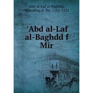 Abd al Laf al Baghdd f Mir Muwaffaq al Dn, 1162 1231 Abd