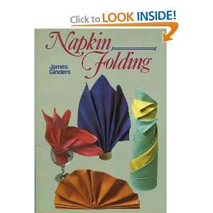 Guide to Napkin Folding (9780900778346): James Ginders