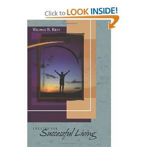 for Successful Living (9781463557621) Wilfred R Kent Ph.D Books
