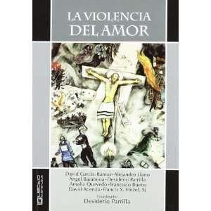 La violencia del amor (9788493914981): Desiderio Parrilla