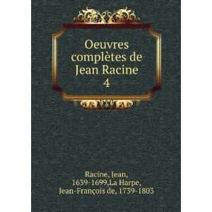 Jean, 1639 1699,La Harpe, Jean François de, 1739 1803 Racine: Books