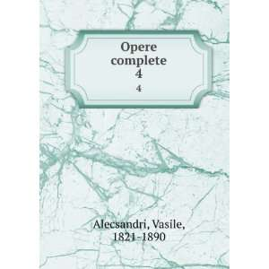 Opere complete. 4 Vasile, 1821 1890 Alecsandri Books