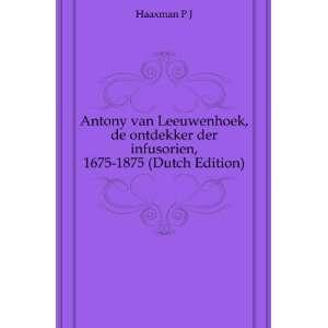 Antony van Leeuwenhoek, de ontdekker der infusorien, 1675