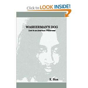 Washerman`s Dog (9781434857699): K. Sina: Books