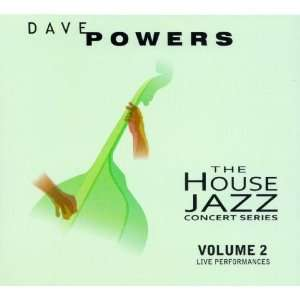 The House Jazz Concert Series, Volume 2: Dave Powers