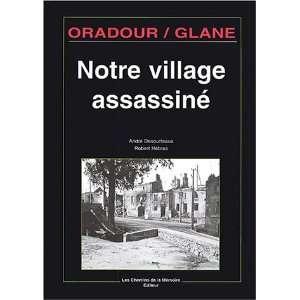 Oradour sur Glane, notre village assassiné (9782847020038