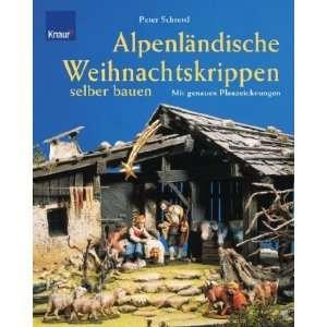 Alpenländische Weihnachtskrippen selber bauen Peter Schrettl