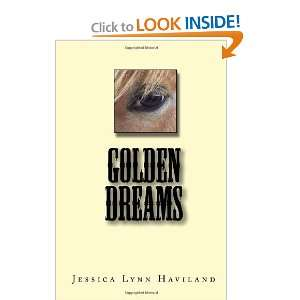 Golden Dreams [Paperback]: Jessica Lynn Haviland: Books