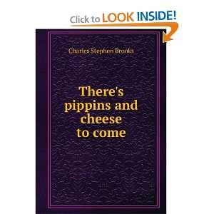 Theres pippins and cheese to come Charles Stephen Brooks Books