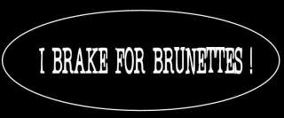 brake for brunettes . funny decal bumper sticker