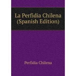 La Perfidia Chilena (Spanish Edition): Perfidia Chilena: Books