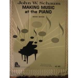 John W Schaum Making Music at the Piano Book 7 Schaum John W Books