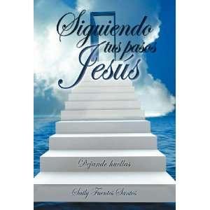 Siguiendo tus p Jesús Dejando huellas (Spanish