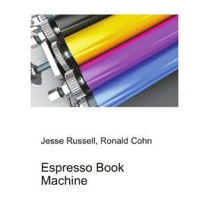 Espresso Book Machine Ronald Cohn Jesse Russell Books