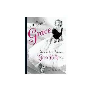 A Touch of Grace How to Be a Princess, the Grace Kelly Way