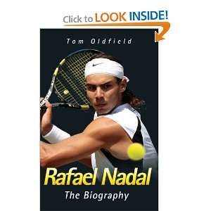 Rafael Nadal: The Biography (9781844549382): Tom Oldfield