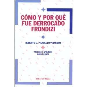 Como Y Por Que Fue Derrocado Frondizi (Spanish Edition