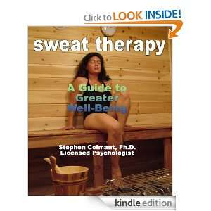 Sweat Therapy: A Guide to Greater Well Being: Stephen Colmant: