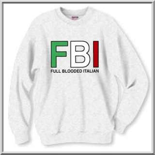 FBI Funny Italian Pride Italy SWEATSHIRT S 2X,3X,4X