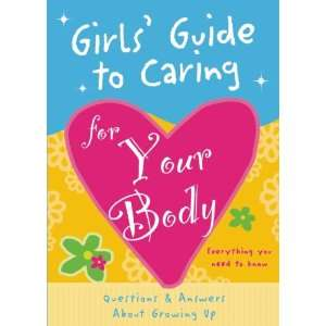 : Girls Guide to Caring for Your Body: Helpful Advice for Growing Up