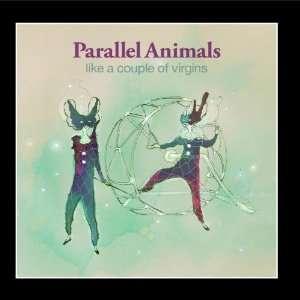 Like a Couple of Virgins: Parallel Animals: Music