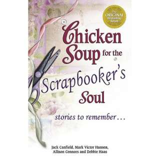 Chicken Soup for the Scrapbookers Soul Stories to