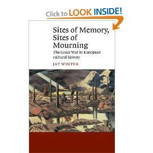 Sites of Memory, Sites of Mourning The Great War in European Cultural