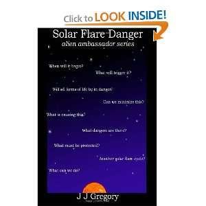 Solar Flare Danger: Alien Ambassador Series (9781475127065
