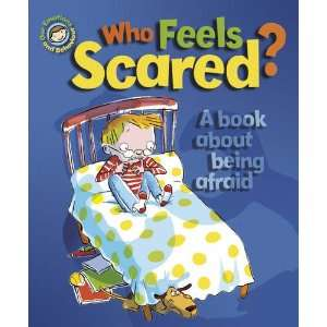 Who Feels Scared? A Book about Being Afraid (Our Emotions