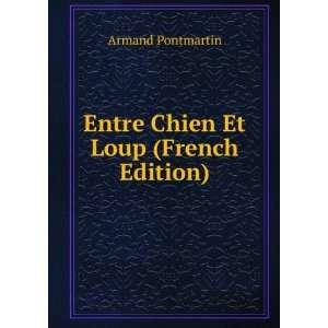 Entre Chien Et Loup (French Edition) Armand Pontmartin