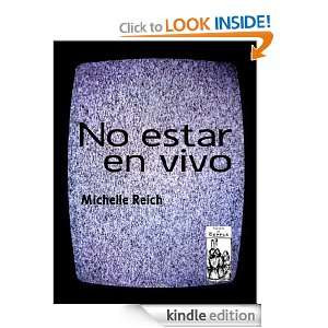 No Estar en Vivo (Spanish Edition): Michelle Reich, Ediciones Del