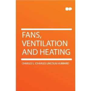 Fans, Ventilation and Heating Charles L. (Charles Lincoln