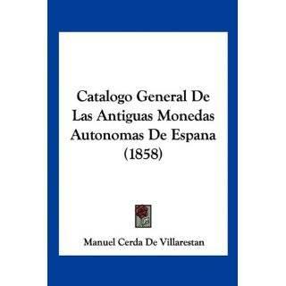 Catalogo General De Las Antiguas Monedas Autonomas De Espana (1858