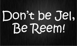 WHITE   DONT BE JEL BE REEM Car sticker / decal   The only way is