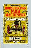 Discovering horse drawn farm machinery by D. J. Smith   New, Rare