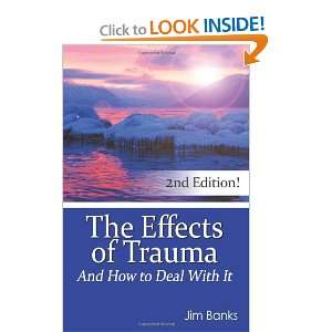 : The Effects of Trauma and How to Deal With It (9780983260608): Jim