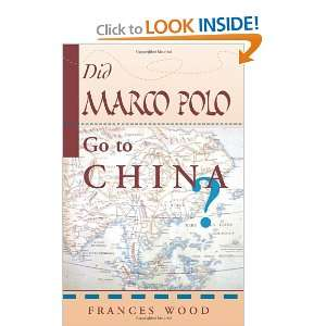 Did Marco Polo Go To China? (9780813389998): Frances Wood