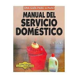 Manual Del Servicio Domestico/ Domestic Service Guide (Como Hacer Bien