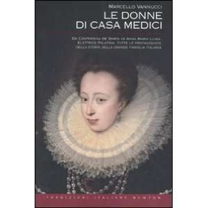 Le donne di casa Medici. Da Contessina de Bardi ad Anna Maria