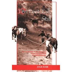 Ten Feet Tall, Still (9780971377202): Julie Suhr: Books