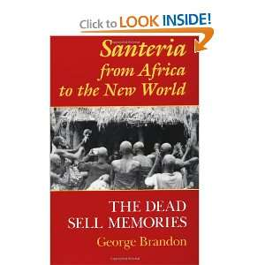 Santeria from Africa to the New World The Dead Sell Memories (Blacks