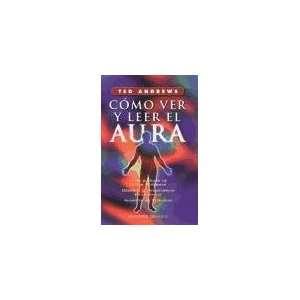 Como Ver Y Leer El Aura (Spanish Edition) (9788477205913