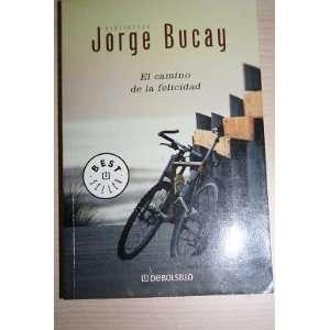 El Camino De LA Felicidad (9788497935210): Jorge Bucay