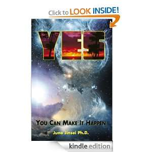 YES You Can Make It Happen Juna Jinsei Ph.D.  Kindle
