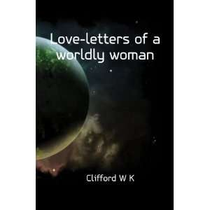 Love letters of a worldly woman Clifford W K Books