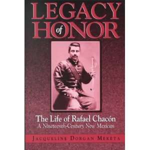 Legacy of Honor: The Life of Rafael Chacon, a Nineteenth Century New
